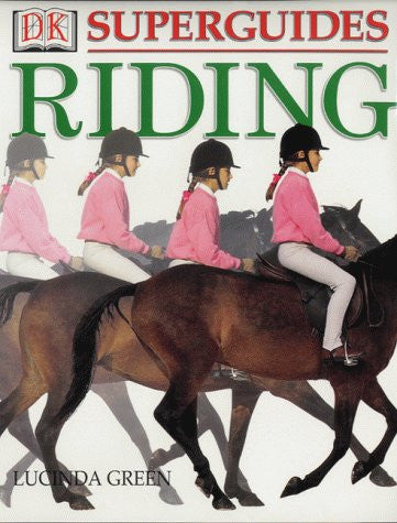 Riding: Learn the Basics, Improve Your Skill (DK Superguide)