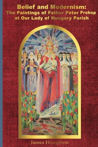 Belief and Modernism:: The Paintings of Father Peter Prokop at Our Lady of Hungar