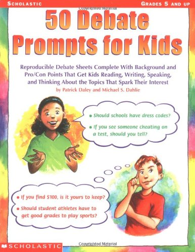 50 Debate Prompts for Kids: Reproducible Debate Sheets Complete With Background and Pro/Con Points That Get Kids Reading, Writing, Speaking, and T