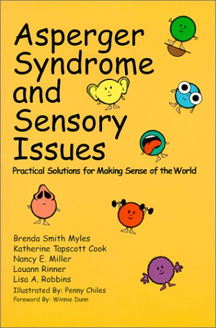 Asperger's Syndrome and Sensory Issues: Practical Solutions for Making Sense of the World