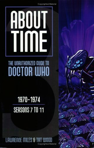 About Time 3: The Unauthorized Guide to Doctor Who (Seasons 7 to 11) [2nd Edition] (About Time; The Unauthorized Guide to Dr. Who (Mad Norwegian P