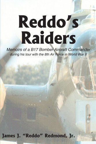 Reddo's Raiders: Memoirs of a B17 Bomber Aircraft Commander
