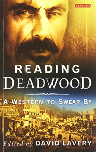 Reading Deadwood: A Western to Swear By (Reading Contemporary Television)