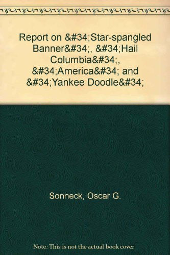 Report on the Star-Spangled Banner, Hail Columbia, America, and Yankee Doodle