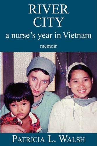 River City a Nurse's Year in Vietnam