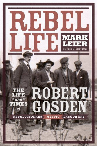 Rebel Life: The Life and Times of Robert Gosden, Revolutionary, Mystic,