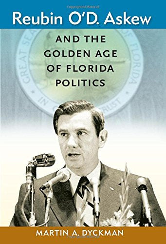Reubin O'D. Askew and the Golden Age of Florida Politics (Florida Government and Politics)