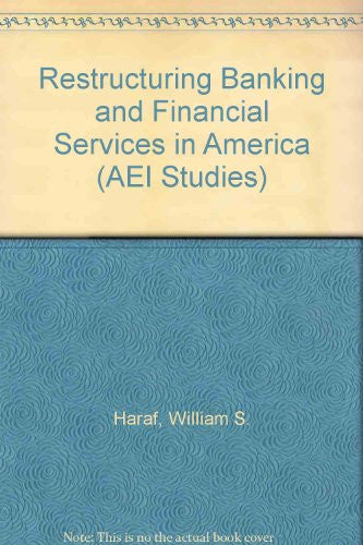 Restructuring Banking and Financial Services in America (AEI Studies)