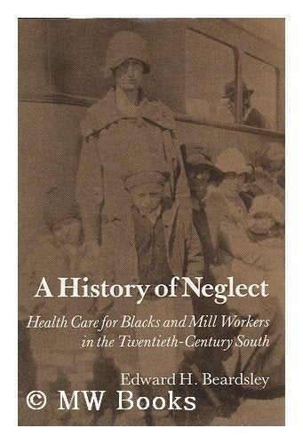 A History of Neglect: Health Care for Blacks and Mill Workers in the 20th Century South