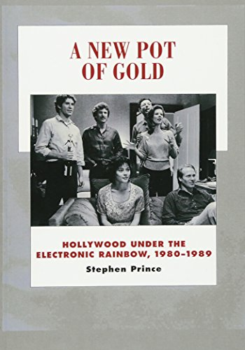 A New Pot of Gold: Hollywood under the Electronic Rainbow, 1980–1989 (History of the American Cinema)