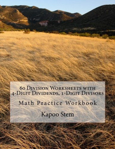 60 Division Worksheets with 4-Digit Dividends, 1-Digit Divisors: Math Practice Workbook (60 Days Math Division Series) (Volume 4)