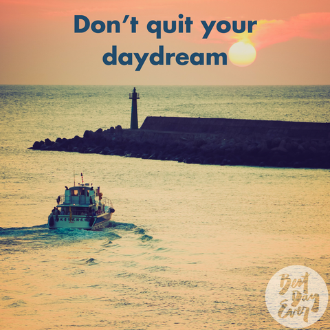 """Don't quit your daydream."" Your daily inspiration is on the Best Day Ever blog."