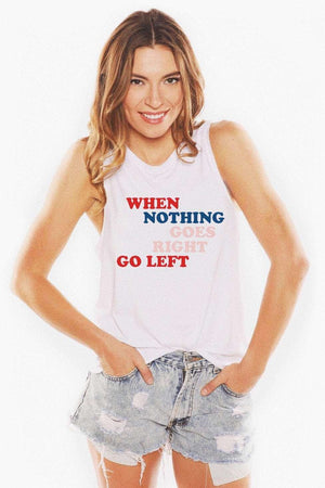 When Nothing Goes Right Go Left Muscle Tank