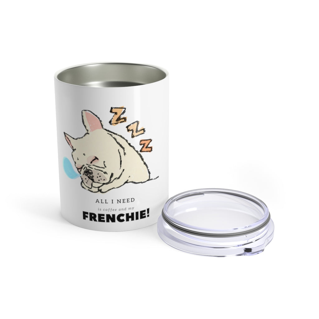ALL I NEED IS COFFEE AND MY FRENCHIE TUMBLER Tumbler 10oz