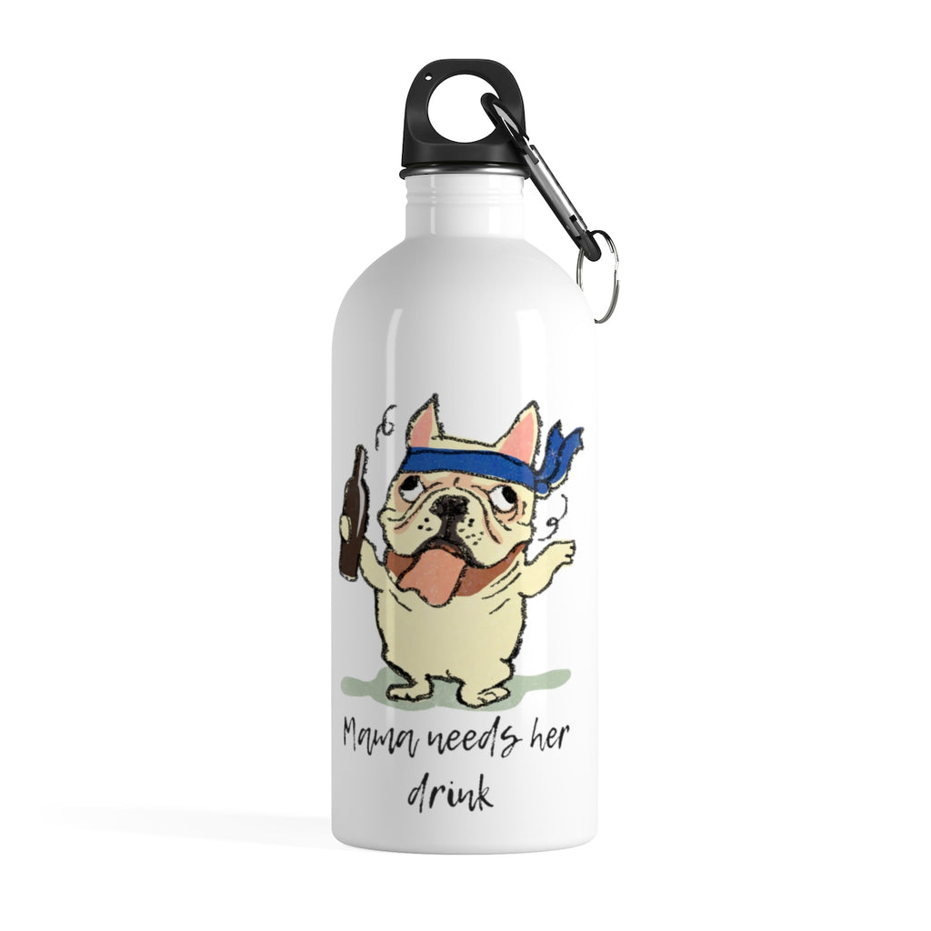 Mama Needs Her Drink French Bulldog Stainless Steel Water Bottle