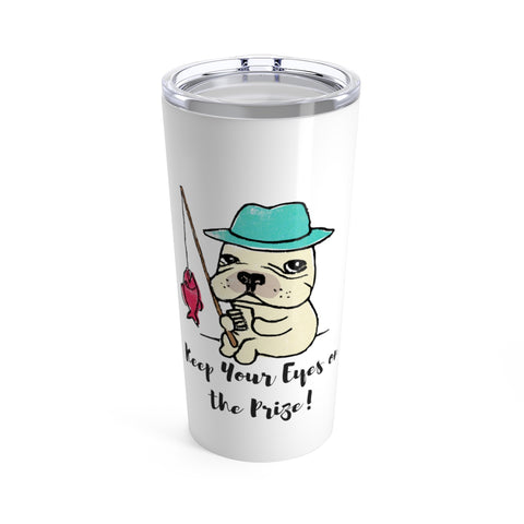 Keep Your Eyes On the Prize French Bulldog Tumbler 20oz
