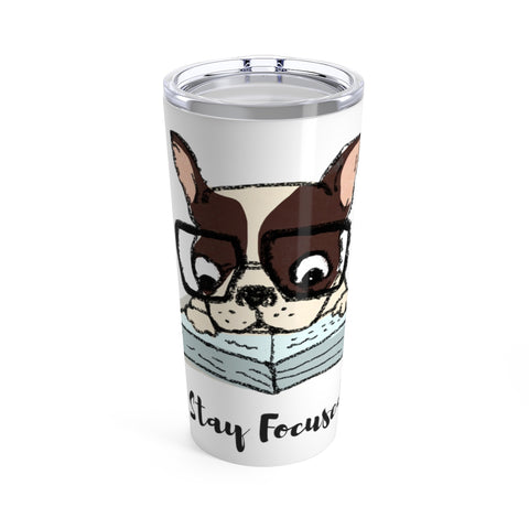 Stay Focused French Bulldog Tumbler 20oz
