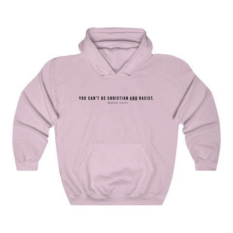 YOU CAN'T BE A RACIST AND CHRISTIAN - Unisex Heavy Blend™ Hooded Sweatshirt (Pink)