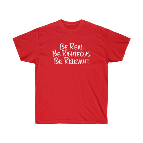 Be Real. Be Righteous. Be Relevant. - Unisex Ultra Cotton Tee (Red)