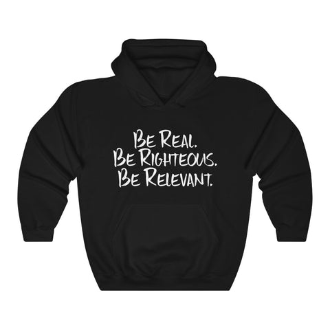 Be Real. Be Righteous. Be Relevant HOODIE (Black, Unisex)