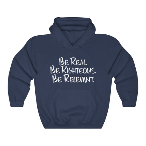 Be Real. Be Righteous. Be Relevant HOODIE (Navy, Unisex)