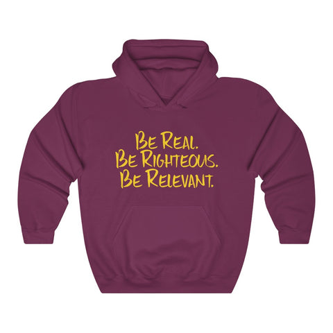Be Real. Be Righteous. Be Relevant HOODIE (Maroon, Unisex)