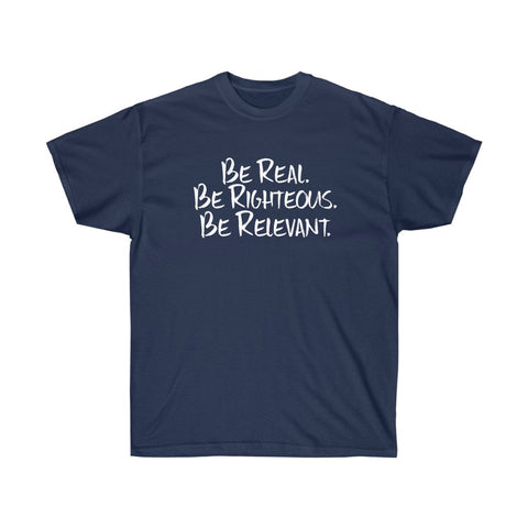 Be Real. Be Righteous. Be Relevant. - Unisex Ultra Cotton Tee (Navy)
