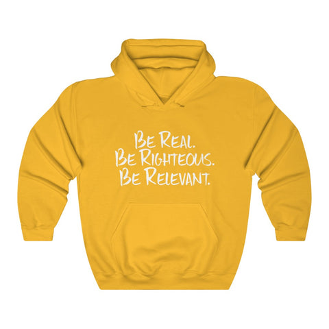 Be Real. Be Righteous. Be Relevant HOODIE (Gold, Unisex)