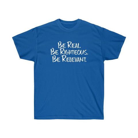 Be Real. Be Righteous. Be Relevant. - Unisex Ultra Cotton Tee (Blue)