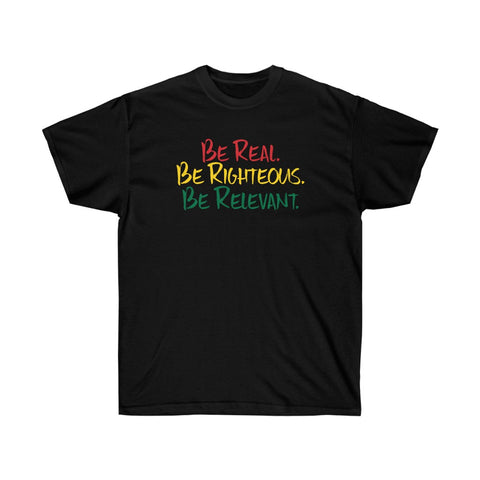 HERITAGE EDITION: Be Real. Be Righteous. Be Relevant. - Unisex Ultra Cotton Tee (Black)