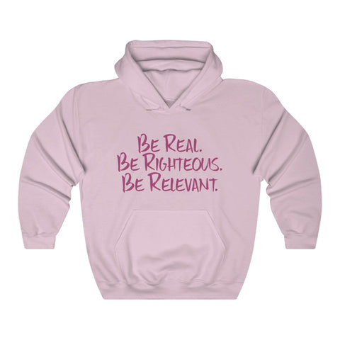 Be Real. Be Righteous. Be Relevant HOODIE (Pink, Unisex)