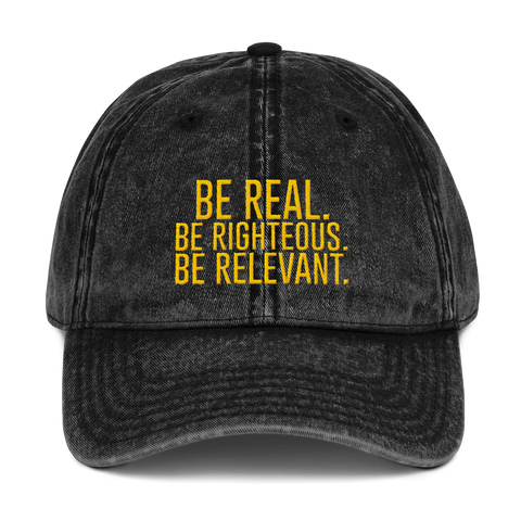 BE REAL. BE RIGHTEOUS. BE RELEVANT. Dad Cap