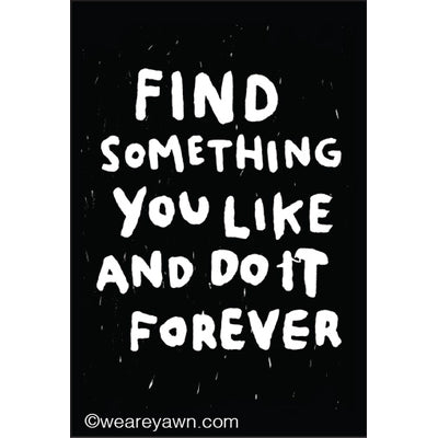 Find Something You Like and Do It Forever-Magnet