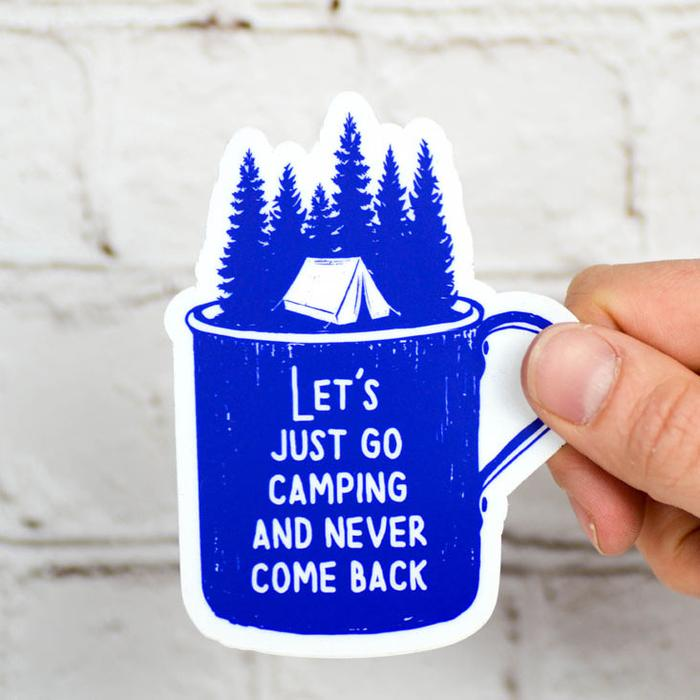 """Let's just go camping and never come back"" - Sticker"