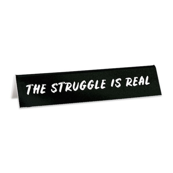 The Struggle is Real - Desk Sign