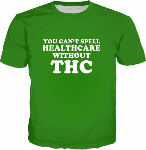 You Can't Spell Healthcare Without THC T-Shirt - Funny Weed - SEND IT and Do It for State!