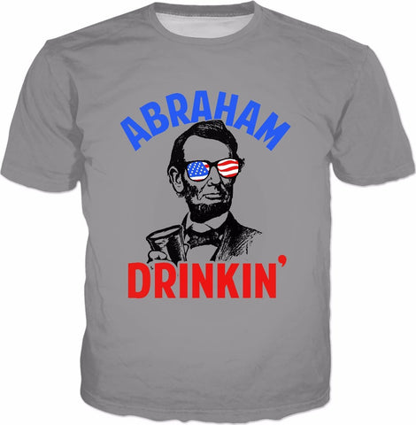 Abraham Drinkin' T-Shirt - 4th July Independence Day Lincoln - SEND IT and Do It for State!