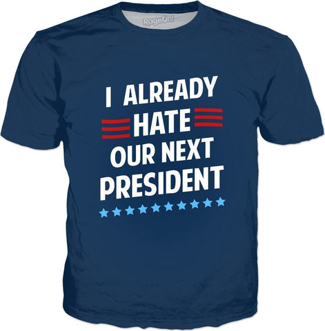 I Already Hate Our Next President T-Shirt - SEND IT and Do It for State!