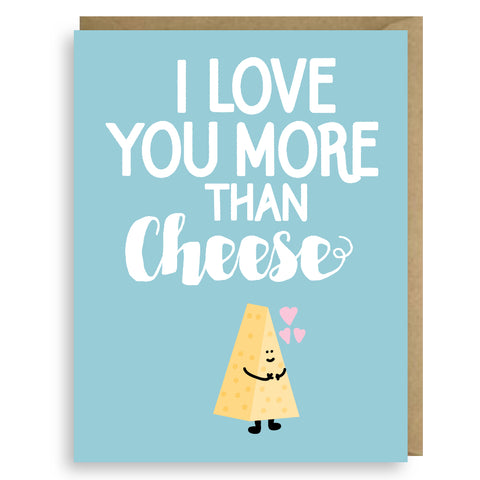 I LOVE YOU MORE THAN CHEESE
