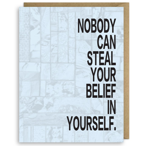 NOBODY CAN STEAL YOUR BELIEF IN YOURSELF