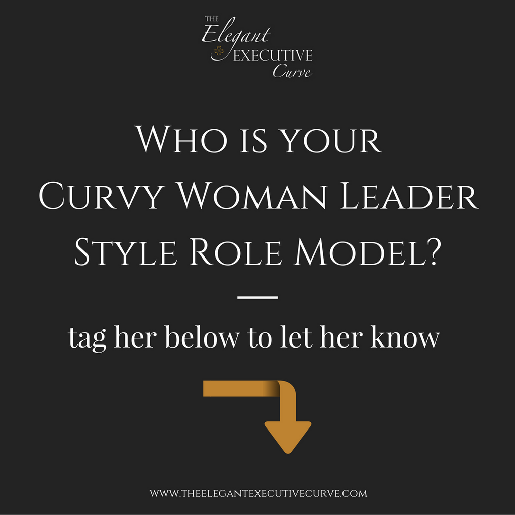 Who is Your Curvy Woman Leader Style Role Model?