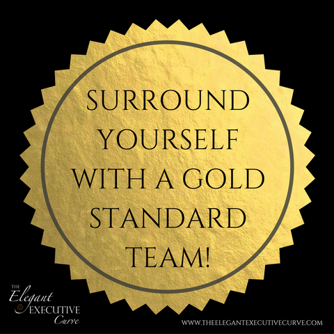 Surround Yourself with a Gold Standard Team