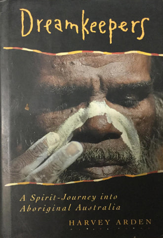 Dreamkeepers.  A Spirit-Journey into Aboriginal Australia by Harvey Arden.