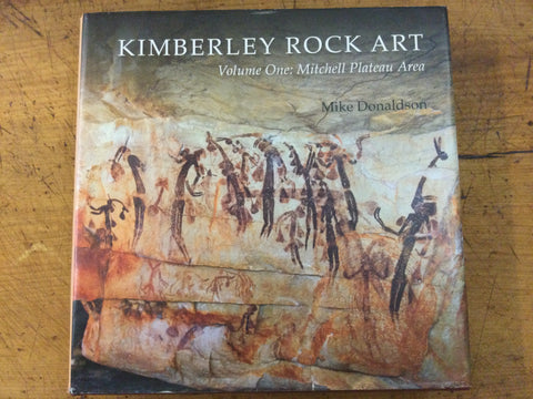 Kimberley Rock Art Volume One Kimberley Mitchell Plateau Area