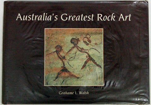 Australia's Greatest Rock Art. Grahame Walsh