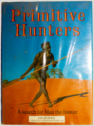 Primitive Hunters. A search for Man the Hunter.