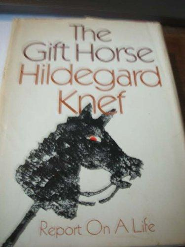 The Gift Horse: Report on a Life by Knef  Hildegard