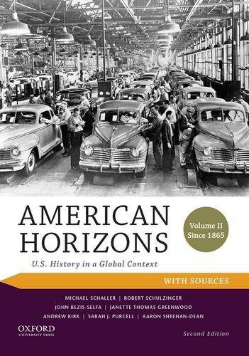 American Horizons: U.S. History in a Global Context, Volume II: Since 1865, with Sources by Michael Schaller; Robert Schulzinger; John Bezis-Selfa; Janette Thomas Greenwood; Andrew Kirk; Sarah J. Purcell; Aaron Sheehan-Dean