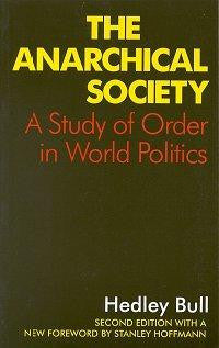 The Anarchical Society: A Study of Order in World Politics by Hedley Bull