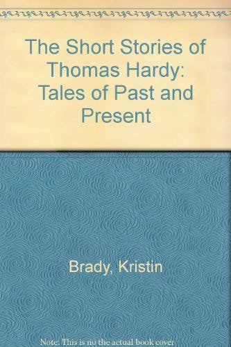 The Short Stories of Thomas Hardy: Tales of Past and Present by Kristin Brady